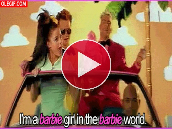 I'm a barbie girl in a barbie world...