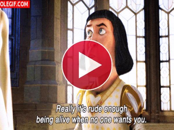 Realmente es bastante grosero estar vivo cuando nadie te quiere (Lord Farquaad)